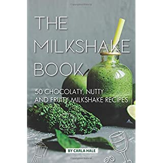 The Milkshake Book: 50 Chocolaty, Nutty and Fruity Milkshake Recipes