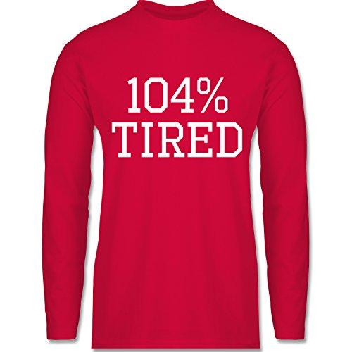 Shirtracer Statement Shirts - 104% Tired - Herren Langarmshirt Rot