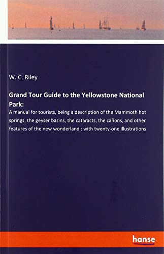 Hot Springs Yellowstone National Park (Grand Tour Guide to the Yellowstone National Park:: A manual for tourists, being a description of the Mammoth hot springs, the geyser basins, the ... wonderland : with twenty-one illustrations)