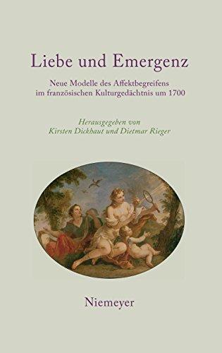 Liebe und Emergenz: Neue Modelle des Affektbegreifens im französischen Kulturgedächtnis um 1700