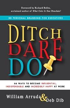 Ditch. Dare. Do!: 3D Personal Branding for Executives par [Arruda, William, Dib, Deb]