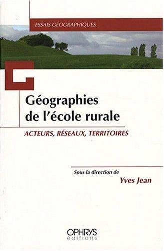 Geographies de l'Ecole Rurale: Acteurs, Reseaux,Territoires par Jean
