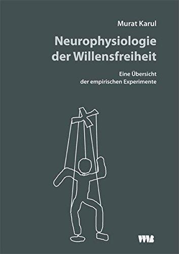 Neurophysiologie der Willensfreiheit: Eine Übersicht der empirischen Experimente (Bewusstsein - Kognition - Erleben)