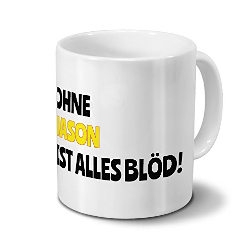 Tasse mit Namen Jason - Motiv Ohne Jason ist alles Blöd! - Namenstasse, Kaffeebecher, Mug, Becher, Kaffeetasse - Farbe Weiß (Kaffeebecher Jason)