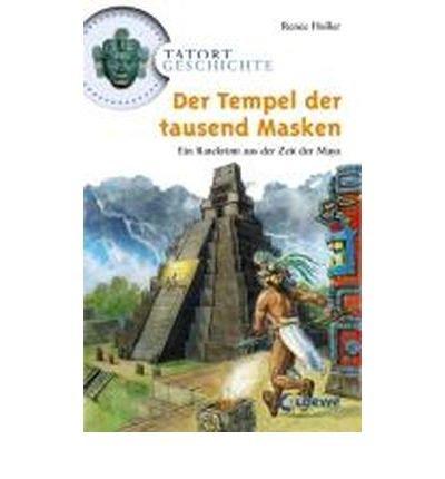 Tatort Geschichte. Der Tempel der tausend Masken: Ein Ratekrimi aus der Zeit der Maya (Hardback)(German) - Common
