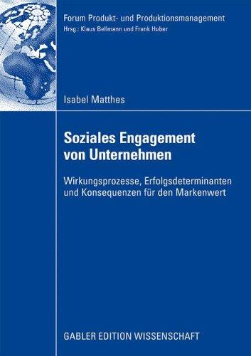 Soziales Engagement von Unternehmen: Wirkungsprozesse, Erfolgsdeterminanten und Konsequenzen für den Markenwert (Forum Produkt- und Produktionsmanagement)