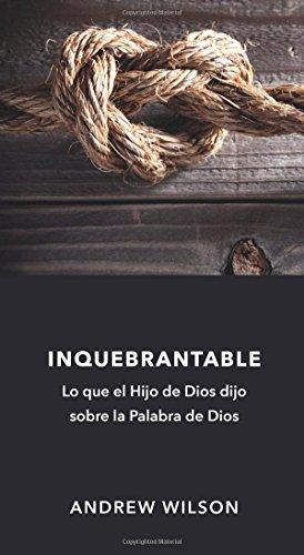 Portada del libro Inquebrantable: Lo que el Hijo de Dios dijo sobre la Palabra de Dios