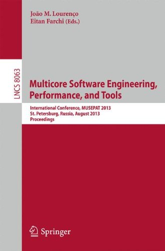 Multicore Software Engineering, Performance, and Tools: International Conference, Musepat 2013, Saint Petersburg, Russia, August 19-20, 2013, Proceedi (Lecture Notes in Computer Science)