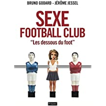 "Sexe Football Club. ""Les dessous du foot"": Les Dessous du foot"