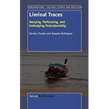 Liminal Traces: Storying, Performing, and Embodying Postcoloniality (Transgressions: Cultural Studies and Education)
