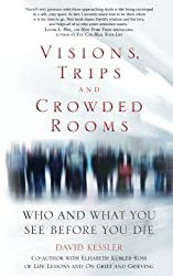Visions, Trips And Crowded Rooms: Who and What You See Before You Die by David Kessler (2011-06-28)