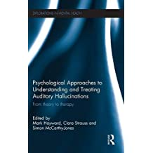 Psychological Approaches to Understanding and Treating Auditory Hallucinations: From theory to therapy (Explorations in Mental Health)