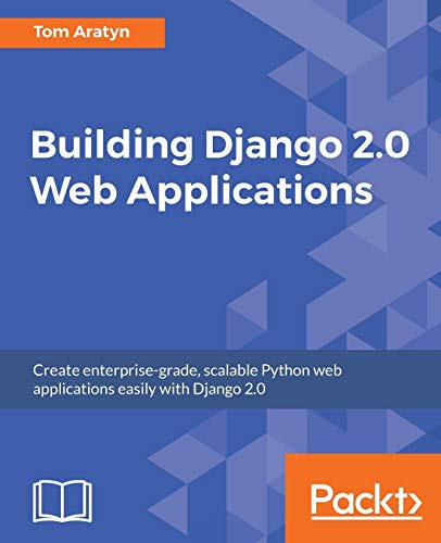 Building Django 2.0 Web Applications por Tom Aratyn