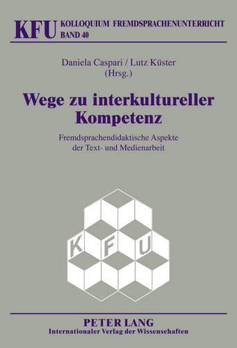 Wege zu interkultureller Kompetenz: Fremdsprachendidaktische Aspekte der Text- und Medienarbeit (Kolloquium Fremdsprachenunterricht, Band 40)