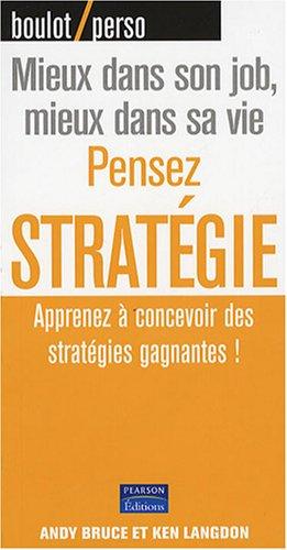 Pensez stratégie - Apprenez à concevoir des stratégies gagnantes