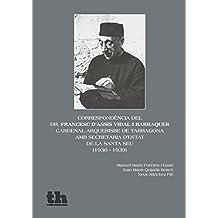 Correspondència del dr. Francesc d'Assís Vidal i Barraquer, Cardenalarquebisbe de Tarragona, amb Secretaria d'Estat de la Santa (Varios Humanidades nº 1) (Spanish Edition)