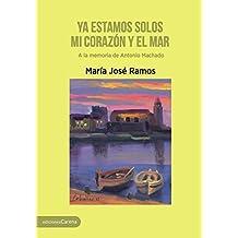 Ya estamos solos mi corazón y el mar: A la memoria de Antonio Machado
