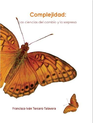 Complejidad: Las ciencias del cambio y la sorpresa por Francisco Iván Tercero Talavera