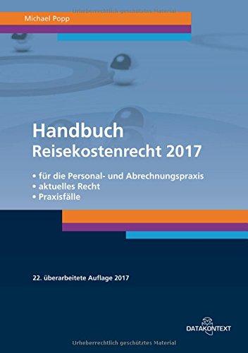 Handbuch Reisekostenrecht 2017: für die Personal- und Abrechnungspraxis - aktuelles Recht - Praxisfälle