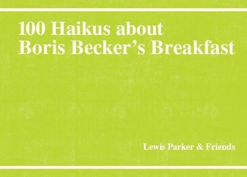 100-haikus-about-boris-beckers-breakfast