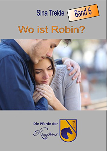 Wo ist Robin?: Die Pferde der Königsteins Band 6 von [Trelde, Sina]