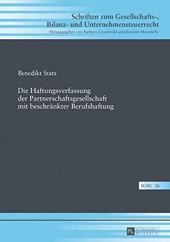Die Haftungsverfassung der Partnerschaftsgesellschaft mit beschränkter Berufshaftung (Schriften zum Gesellschafts-, Bilanz- und Unternehmensteuerrecht, Band 26)