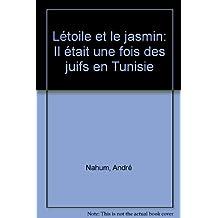 L'étoile et le jasmin: Il était une fois des juifs en Tunisie