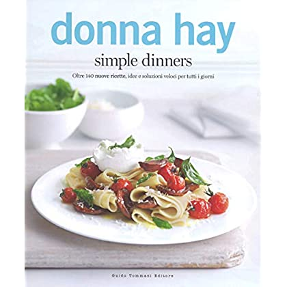 Simple Dinners. Oltre 140 Nuove Ricette, Idee E Soluzioni Veloci Per Tutti I Giorni