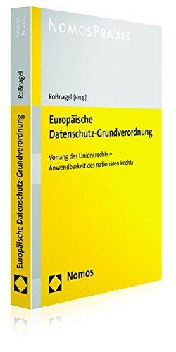 Europäische Datenschutz-Grundverordnung: Vorrang des Unionsrechts - Anwendbarkeit des nationalen Rechts