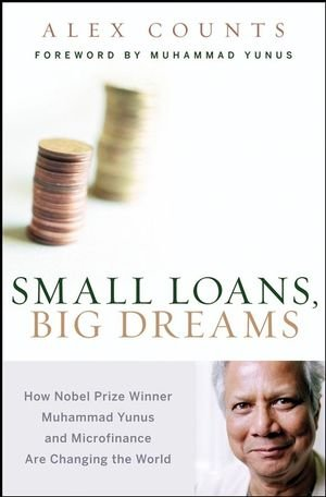 Small Loans, Big Dreams: How Nobel Prize Winner Muhammed Yunus and Microfinance are Changing the World