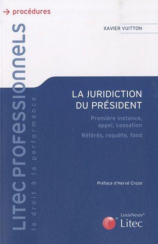 La juridiction du président: Première instance, appel, cassation. Référés, requête, fond. par Xavier Vuitton