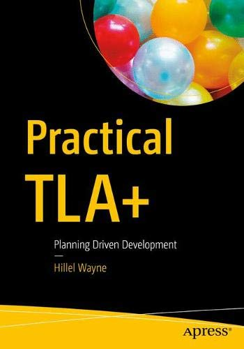 Practical TLA+: Planning Driven Development por Hillel Wayne