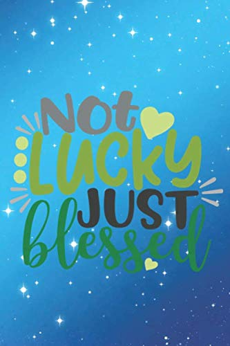 Not Lucky Just Blessed: Special Luck Quote Notebook Journal Diary to write in - blue galaxy background