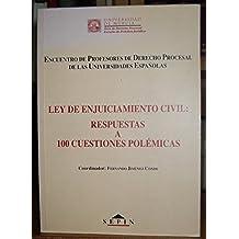 LEY DE ENJUICIAMIENTO CIVIL: RESPUESTAS A 100 CUESTIONES POLEMICAS. Encuentro de profesores de Derecho Procesal de las Universidades Españolas