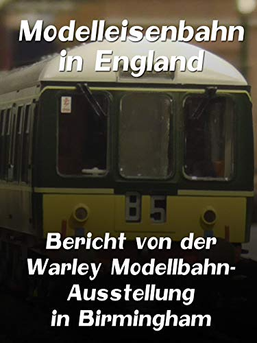 Modelleisenbahn in England - Bericht von der Warley Modellbahn-Ausstellung in Birmingham
