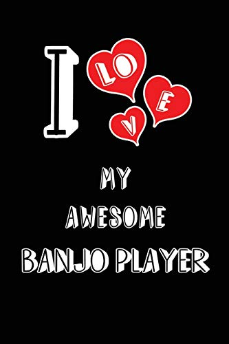 I Love My Awesome Banjo Player: Blank Lined 6x9 Love your Banjo Player Journal/Notebooks as Gift for Birthday,Valentine's day,Anniversary,Thanks ... or coworker