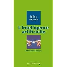 L'Intelligence artificielle: idées reçues sur l'intelligence artificielle (Idees recues)