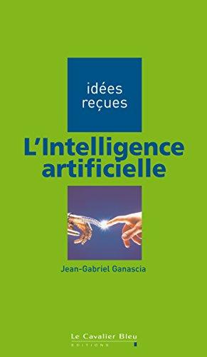L'Intelligence artificielle: idées reçues sur l'intelligence artificielle par Jean-Gabriel Ganascia