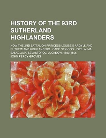 History of the 93rd Sutherland Highlanders; Now the 2nd Battalion