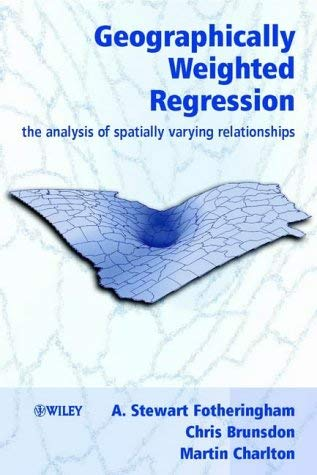 Geographically Weighted Regression: The Analysis of Spatially Varying Relationships by A. Stewart Fotheringham (2002-10-11)