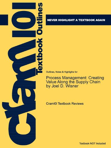 Studyguide for Process Management: Creating Value Along the Supply Chain by Wisner, Joel D., ISBN 9780324291575 (Cram101 Textbook Outlines)