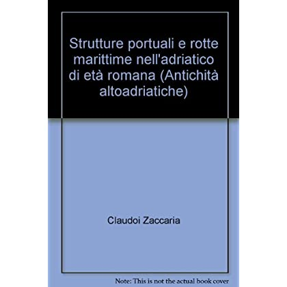 Strutture Portuali E Rotte Marittime Nell'adriatico Di Età Romana
