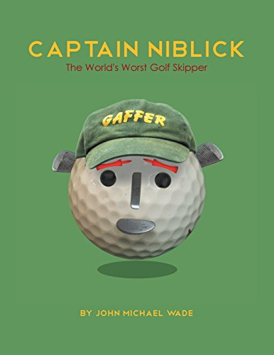 Captain Niblick: The World's Worst Golf Skipper by John Michael Wade (8-Jan-2014) Paperback