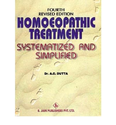 [(Homoeopathic Treatment Systematized and Simplified)] [Author: A. C. Dutta] published on (June, 2001)