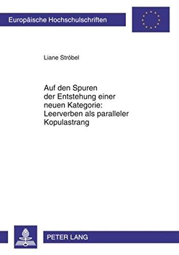 Auf den Spuren der Entstehung einer neuen Kategorie: Leerverben als paralleler Kopulastrang (Europaeische Hochschulschriften / European University Studie) por Liane Ströbel