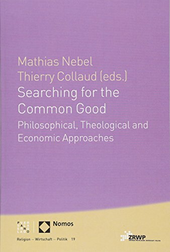 Searching for the Common Good: Philosophical, Theological and Economical Approaches (Religion - Wirtschaft - Politik, Band 19)