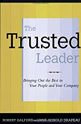 The Trusted Leader: Bringing Out the Best in Your People and Your Company