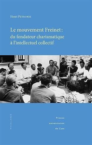Le mouvement Freinet : du fondateur charismatique à l'intellectuel collectif : Regards socio-historiques sur une alternative éducative et