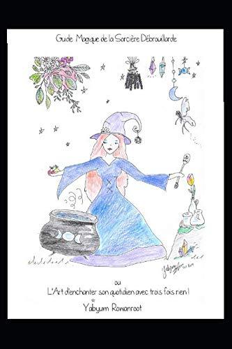 Guide Magique de la Sorcière Débrouillarde ou L'Art d'enchanter son quotidien avec trois fois rien ! par  Yabyum Rowanroot