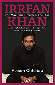 IRRFAN KHAN: THE MAN, THE DREAMER, THE STAR